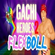 Gachi Heroes 2 Flexboll